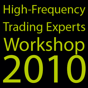 High-Frequency Trading Experts Workshop 2010
