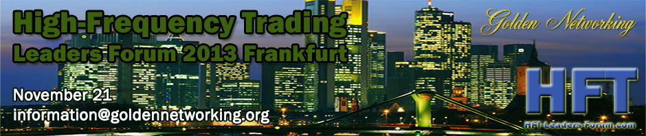 High-Frequency Trading Leaders Forum 2013 Frankfurt, Strategic and Tactical Insights for Investors, Speed Traders, Brokers and Exchanges