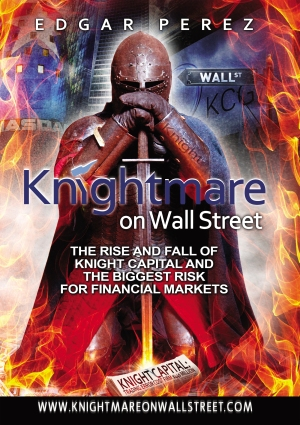 Knightmare on Wall Street, The Rise and Fall of Knight Capital and the Biggest Risk for Financial Markets, by Edgar Perez