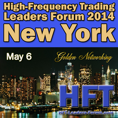 "High-Frequency Trading Leaders Forum 2014 New York City, ""Strategic and Tactical Insights for Investors, Speed Traders, Brokers and Exchanges"""
