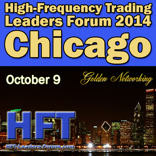 "High-Frequency Trading Leaders Forum 2014 Chicago, ""Strategic and Tactical Insights for Investors, Speed Traders, Brokers and Exchanges"""