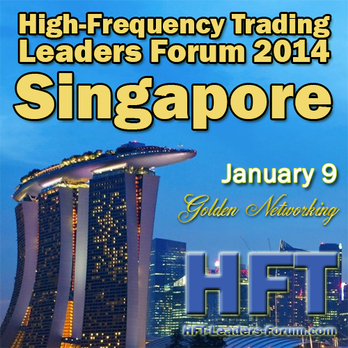 "High-Frequency Trading Leaders Forum 2014 Singapore, ""Strategic and Tactical Insights for Investors, Speed Traders, Brokers and Exchanges"""