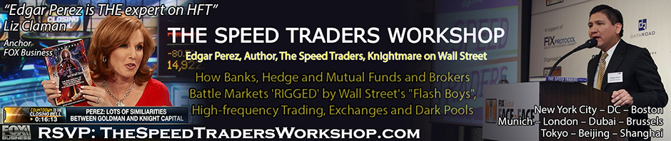 The Speed Traders Workshop 2014, 'How Banks, Hedge and Mutual Funds and Brokers Battle Markets 'RIGGED' by Wall Street's 'Flash Boys', High-frequency Trading, Exchanges and Dark Pools', New York City – Washington DC – Boston – Munich – London – Dubai – Brussels – Tokyo – Beijing – Shanghai